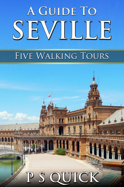 A Guide to Seville: Five Walking Tours, P.S. Quick