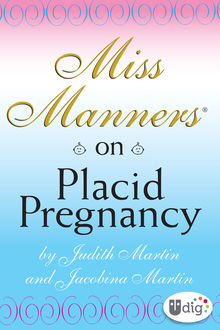 Miss Manners: On Placid Pregnancy, Jacobina Martin, Judith Martin