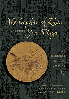 The Orphan of Zhao and Other Yuan Plays, Wilt L. Idema, Stephen H. West