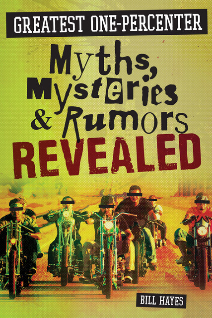 Greatest One-Percenter Myths, Mysteries, and Rumors Revealed, Bill Hayes
