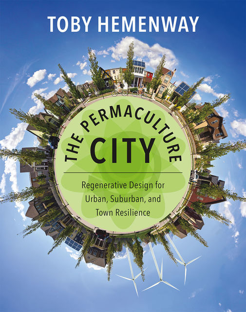 The Permaculture City, Toby Hemenway