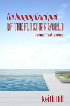 The Lounging Lizard Poet of the Floating World, Keith Hill