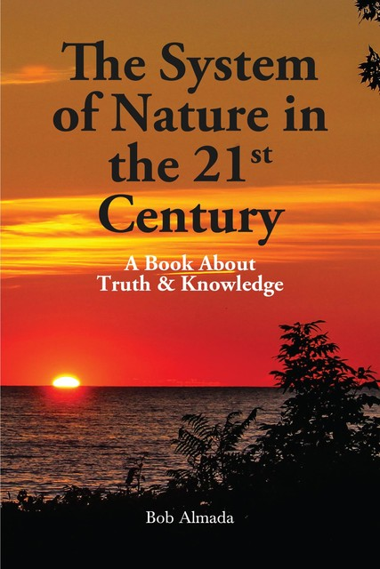 The System of Nature In the 21st Century: A Book About Truth & Knowledge, Robert Almada