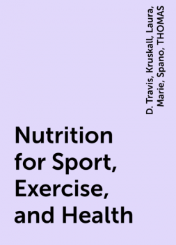Nutrition for Sport, Exercise, and Health, THOMAS, Marie, Laura, D. Travis, Kruskall, Spano
