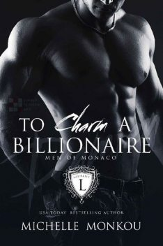 To Charm A Billionaire (Men of Monaco Book 1), Michelle Monkou