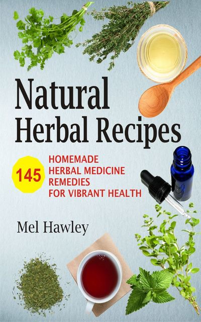 Natural Herbal Recipes, Mel Hawley