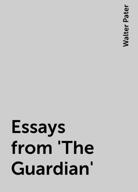 Essays from 'The Guardian', Walter Pater
