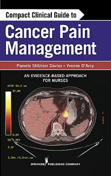 Compact Clinical Guide to Cancer Pain Management, M.S, CNS, ARNP, CRNP, Pamela Stitzlein Davies, Yvonne M. D'Arcy