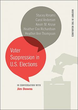 Voter Suppression in U.S. Elections, Carol Anderson, Kevin Kruse, Heather Richardson, Heather Thompson, Stacey Abrams