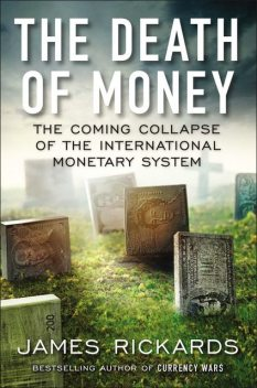 The Death of Money, James Rickards