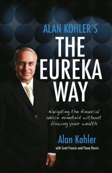 Alan Kohler's The Eureka Way: Navigating the Financial Advice Minefield Without Blowing Your Wealth, Alan Kohler