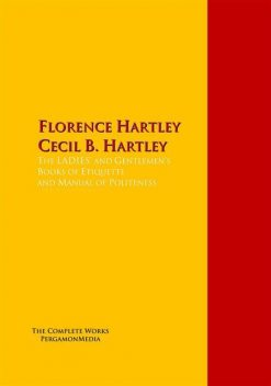 The Ladies' Book of Etiquette, and Manual of Politeness, Florence Hartley