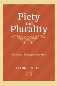 Piety and Plurality, Glenn T. Miller