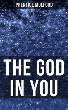 The God In You, Prentice Mulford