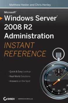 Microsoft Windows Server 2008 R2 Administration Instant Reference, Matthew Hester, Chris Henley