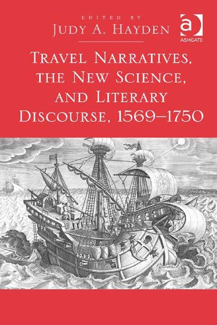 Travel Narratives, the New Science, and Literary Discourse, 1569–1750, Judy A.Hayden