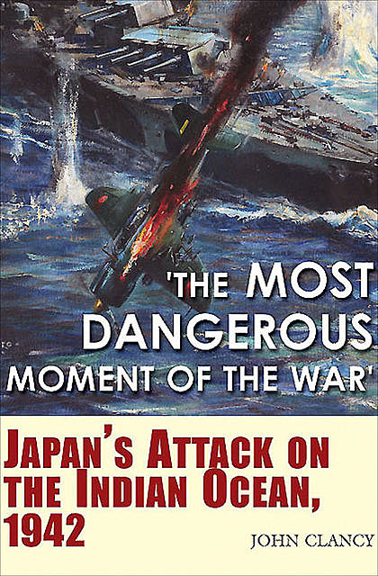 """""""The Most Dangerous Moment of the War"""", John Clancy"""