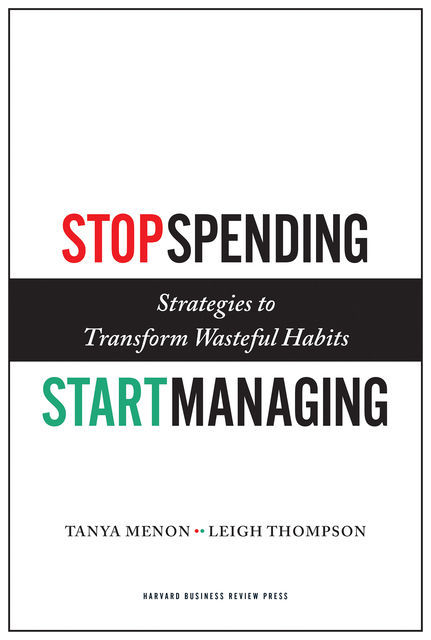 Stop Spending, Start Managing, Leigh Thompson, Tanya Menon