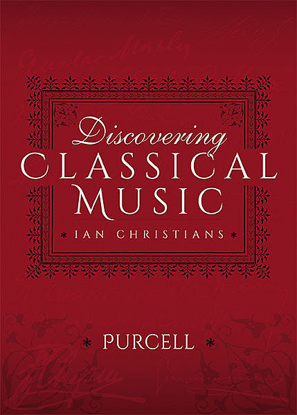 Discovering Classical Music: Purcell, Ian Christians, Sir Charles Groves CBE