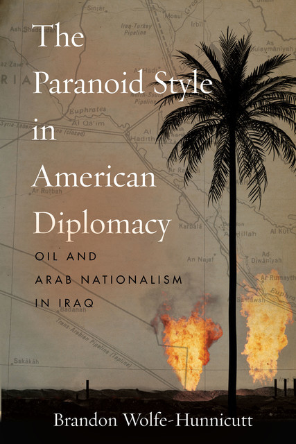 The Paranoid Style in American Diplomacy, Brandon Wolfe-Hunnicutt