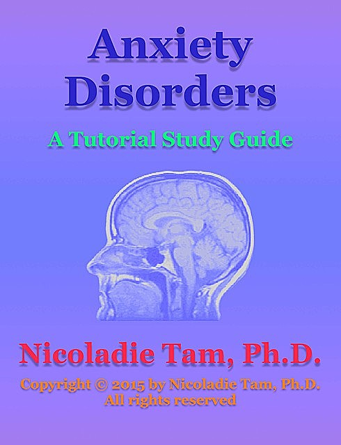 Anxiety Disorders: A Tutorial Study Guide, Nicoladie Tam