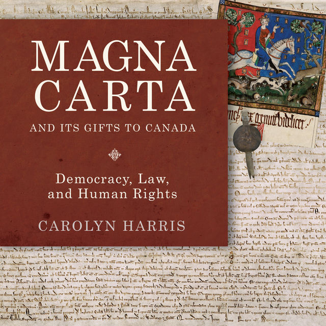Magna Carta and Its Gifts to Canada, Carolyn Harris