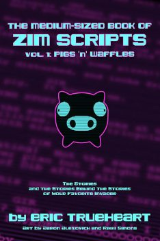 THE MEDIUM-SIZED BOOK OF ZIM SCRIPTS: Vol. 1: Waffles 'n' Pigs, Rikki Simons, Aaron Alexovich, Eric Trueheart