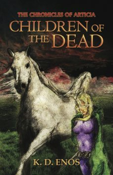 The Chronicles of Articia; Children of the Dead, Edward Enos, K.D. Enos