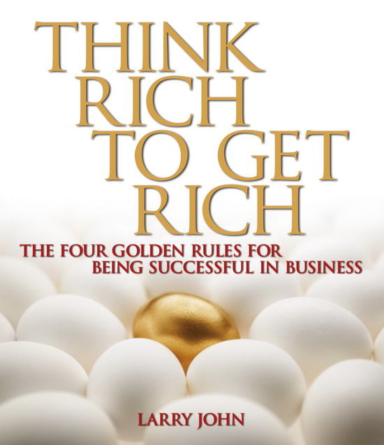 Think Rich to Get Rich, Larry John