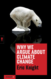 Why We Argue About Climate Change, Eric Knight