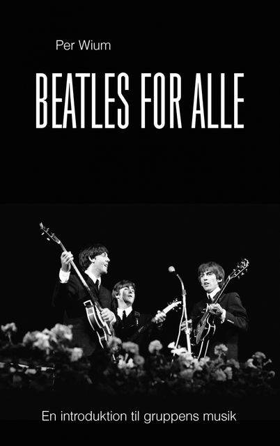 Beatles for alle – en introduktion til gruppens musik, Per Wium