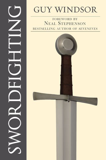 Swordfighting, for Writers, Game Designers, and Martial Artists, Guy Windsor