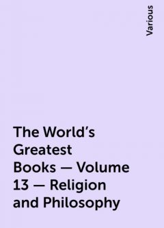 The World's Greatest Books — Volume 13 — Religion and Philosophy, Various