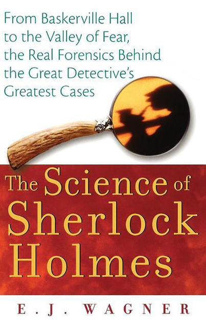 The Science of Sherlock Holmes, E.J.Wagner