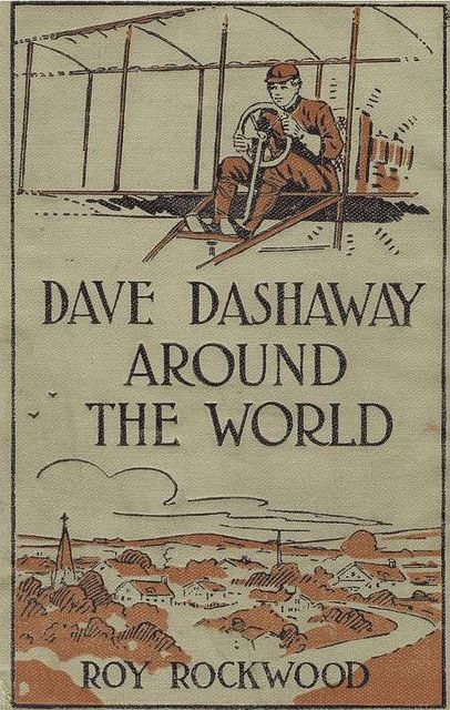 Dave Dashaway Around the World / or A Young Yankee Aviator Among Many Nations, Roy Rockwood