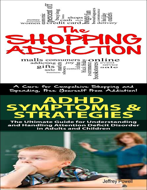 The Shopping Addiction & the Ultimate Self Esteem Guide, Jeffrey Powell