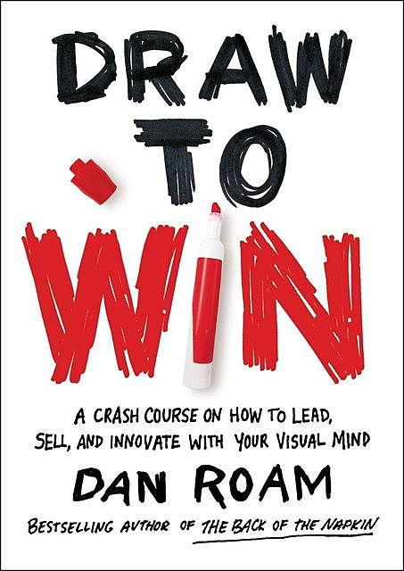 Draw to Win, Dan Roam