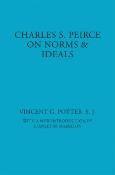 Charles S. Peirce On Norms & Ideals, S.J., Vincent G. Potter
