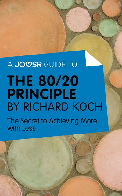 A Joosr Guide to The 80/20 Principle by Richard Koch, Joosr