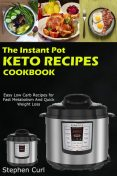 The Instant Pot Keto Recipes Cookbook, Stephen Curl