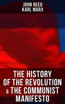 The History of the Revolution & The Communist Manifesto, Karl Marx, John Reed