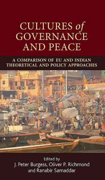 Cultures of governance and peace, Ranabir Samaddar, J. Peter Burgess, Oliver Richmond
