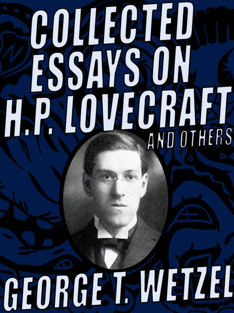 Collected Essays on H.P. Lovecraft and Others, George T.Wetzel