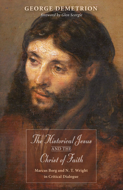 The Historical Jesus and the Christ of Faith, George Demetrion