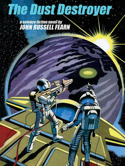 The Dust Destroyer: A Classic Science Fiction Novel, John Russell Fearn