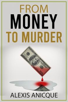 From Money to Murder, Alexis Anicque