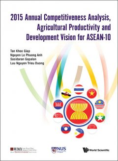 2015 Annual Competitiveness Analysis, Agricultural Productivity and Development Vision for ASEAN-10, Khee Giap Tan, Le Phuong Anh Nguyen, Sasidaran Gopalan, Trieu Duong Luu Nguyen