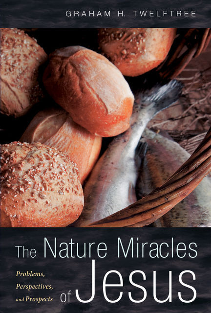 The Nature Miracles of Jesus, Graham H. Twelftree