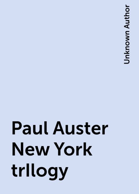 Paul Auster New York trIlogy, Unknown Author