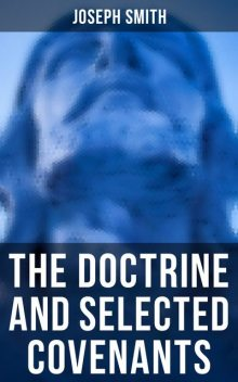 The Doctrine and Selected Covenants, Joseph Smith